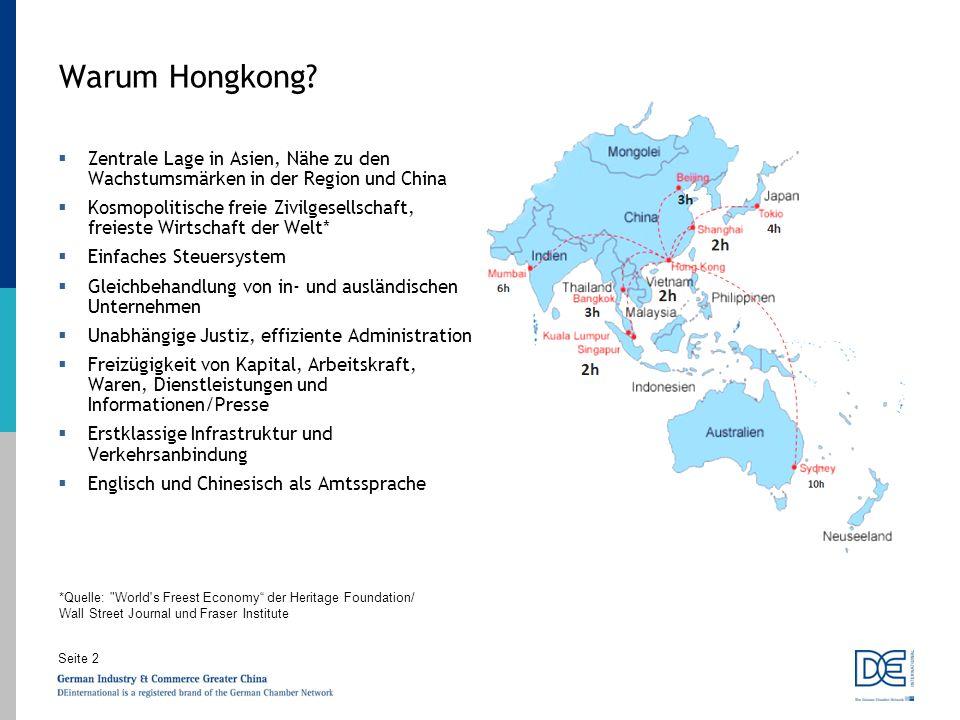 Seite 2 Warum Hongkong? Zentrale Lage in Asien, Nähe zu den Wachstumsmärken in der Region und China Kosmopolitische freie Zivilgesellschaft, freieste