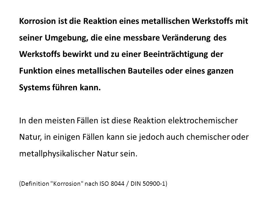Korrosion ist die Reaktion eines metallischen Werkstoffs mit seiner Umgebung, die eine messbare Veränderung des Werkstoffs bewirkt und zu einer Beeint