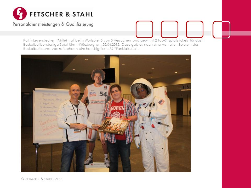 © FETSCHER & STAHL GMBH Patrik Leyendecker (Mitte) traf beim Wurfspiel 5 von 5 Versuchen und gewinnt 2 Top-Sitzplatztickets für das Basketballbundesli