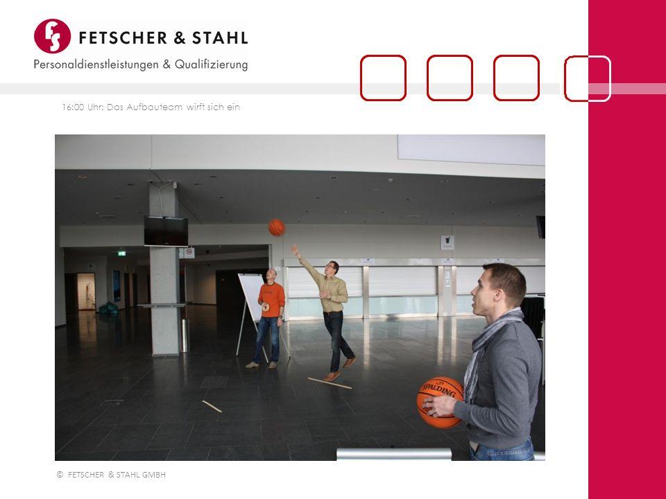 © FETSCHER & STAHL GMBH 16:00 Uhr: Das Aufbauteam wirft sich ein