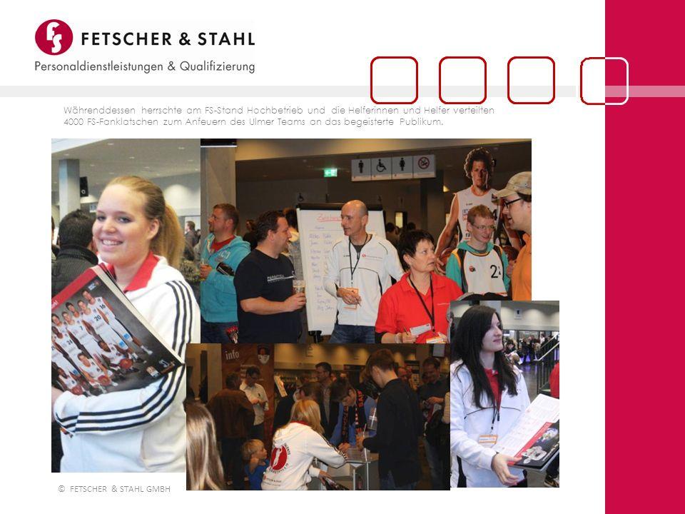 © FETSCHER & STAHL GMBH Währenddessen herrschte am FS-Stand Hochbetrieb und die Helferinnen und Helfer verteilten 4000 FS-Fanklatschen zum Anfeuern des Ulmer Teams an das begeisterte Publikum.