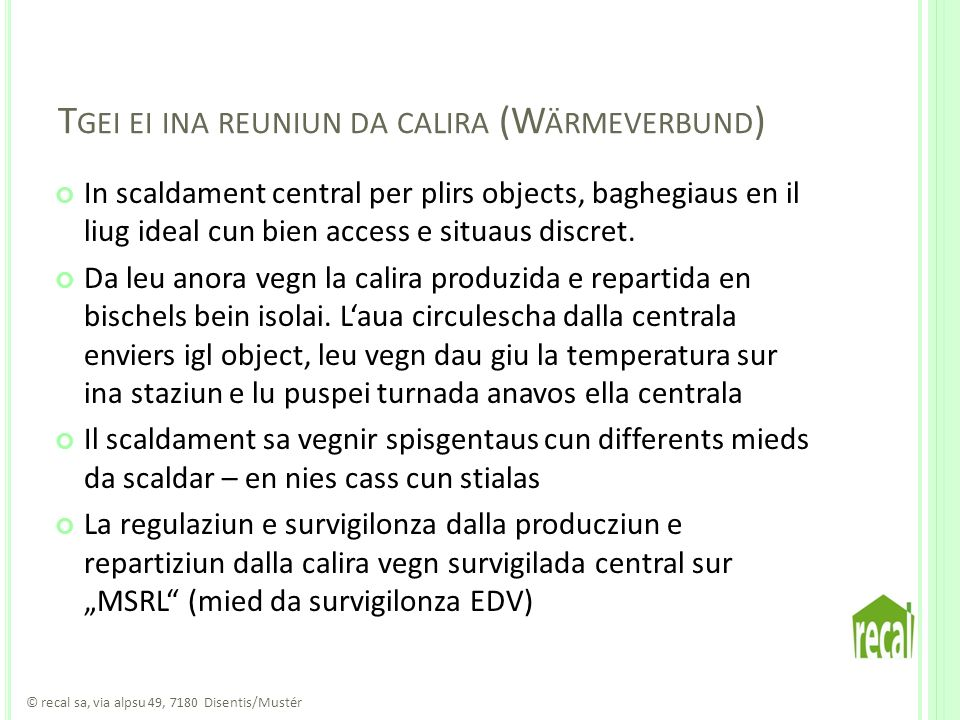 T GEI EI INA REUNIUN DA CALIRA (W ÄRMEVERBUND ) In scaldament central per plirs objects, baghegiaus en il liug ideal cun bien access e situaus discret.