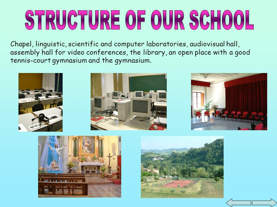 Chapel, linguistic, scientific and computer laboratories, audiovisual hall, assembly hall for video conferences, the library, an open place with a good tennis-court gymnasium and the gymnasium.