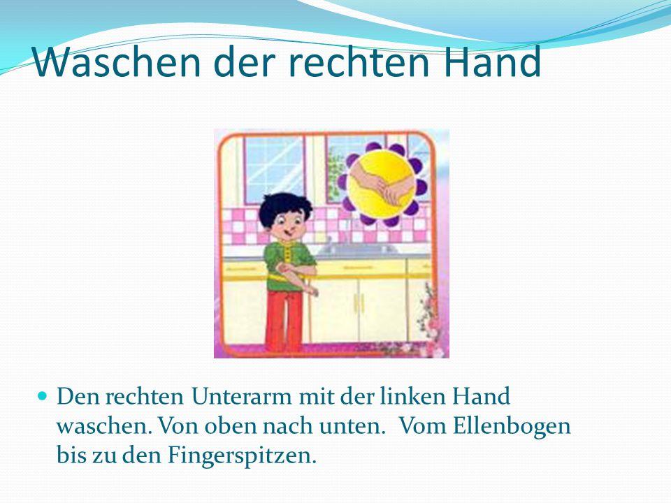 Waschen der rechten Hand Den rechten Unterarm mit der linken Hand waschen.