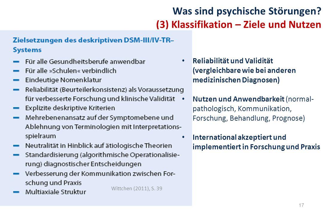 17 Was sind psychische Störungen? (3) Klassifikation – Ziele und Nutzen Wittchen (2011), S. 39 Reliabilität und Validität (vergleichbare wie bei ander