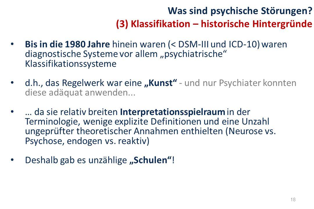 """Bis in die 1980 Jahre hinein waren (< DSM-III und ICD-10) waren diagnostische Systeme vor allem """"psychiatrische"""" Klassifikationssysteme d.h., das Rege"""