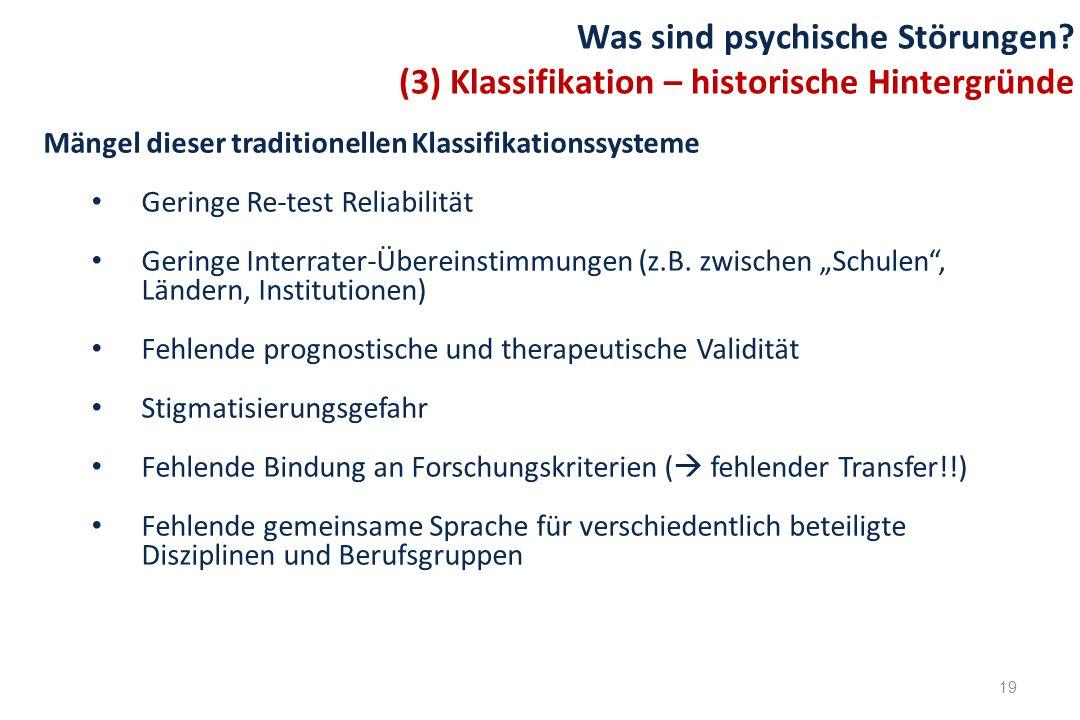 19 Was sind psychische Störungen? (3) Klassifikation – historische Hintergründe Mängel dieser traditionellen Klassifikationssysteme Geringe Re-test Re
