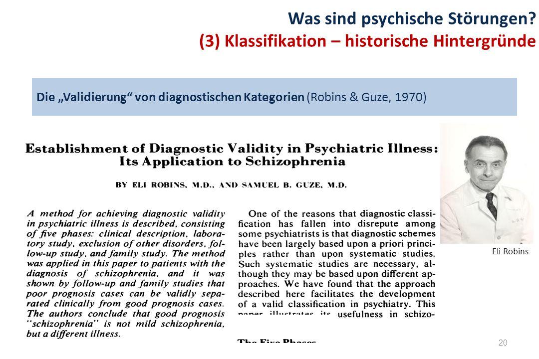 """Die """"Validierung"""" von diagnostischen Kategorien (Robins & Guze, 1970) 20 Was sind psychische Störungen? (3) Klassifikation – historische Hintergründe"""