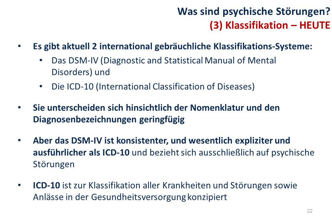 Es gibt aktuell 2 international gebräuchliche Klassifikations-Systeme: Das DSM-IV (Diagnostic and Statistical Manual of Mental Disorders) und Die ICD-