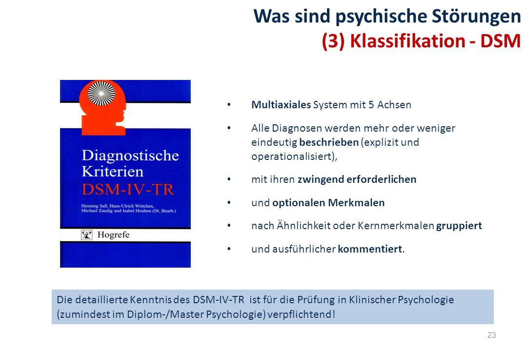 23 Was sind psychische Störungen (3) Klassifikation - DSM Multiaxiales System mit 5 Achsen Alle Diagnosen werden mehr oder weniger eindeutig beschrieb