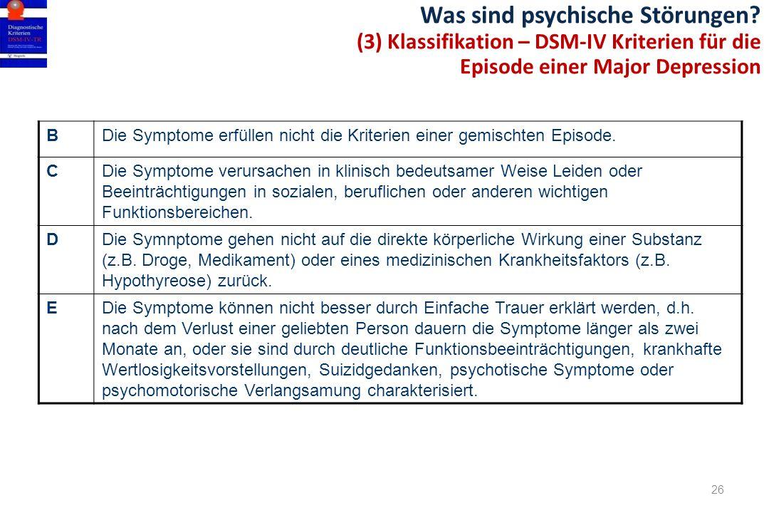 Was sind psychische Störungen? (3) Klassifikation – DSM-IV Kriterien für die Episode einer Major Depression 26 BDie Symptome erfüllen nicht die Kriter