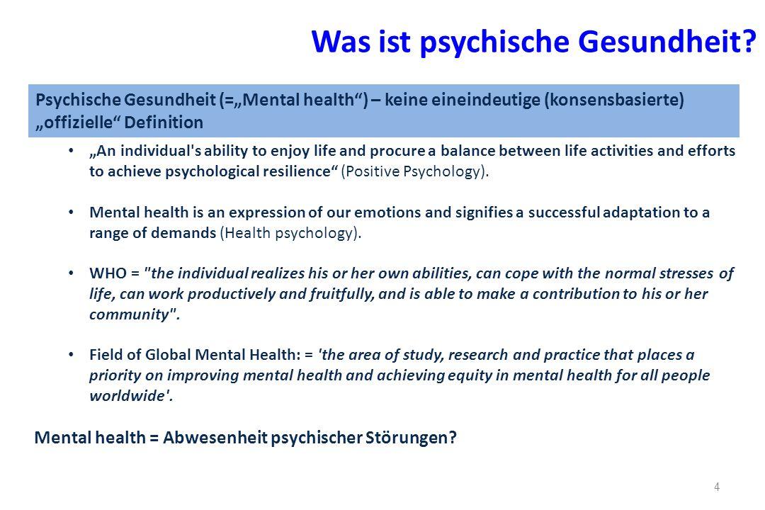 5 Was sind psychische Störungen.(1) Psychische Gesundheit = Abwesenheit von Krankheit.