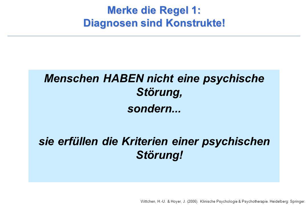 Wittchen, H.-U. & Hoyer, J. (2006). Klinische Psychologie & Psychotherapie. Heidelberg: Springer. Merke die Regel 1: Diagnosen sind Konstrukte! Mensch