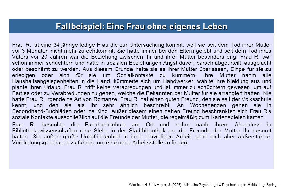 Wittchen, H.-U. & Hoyer, J. (2006). Klinische Psychologie & Psychotherapie. Heidelberg: Springer. Fallbeispiel: Eine Frau ohne eigenes Leben Frau R. i