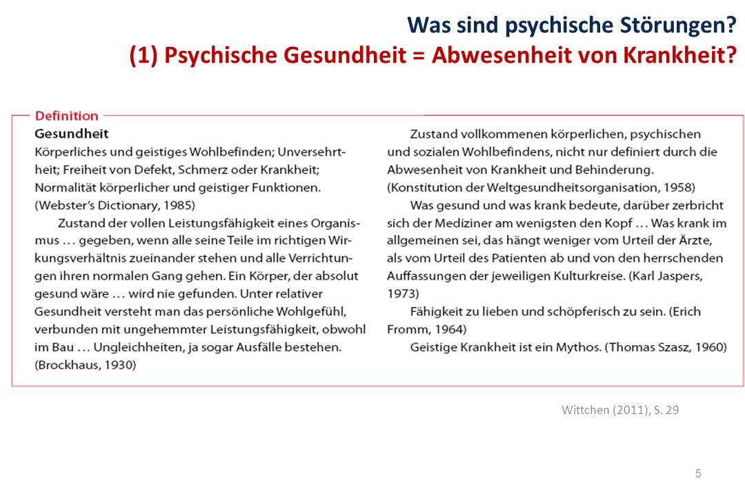 5 Was sind psychische Störungen? (1) Psychische Gesundheit = Abwesenheit von Krankheit? Wittchen (2011), S. 29