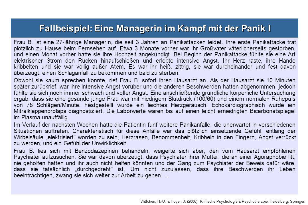 Wittchen, H.-U. & Hoyer, J. (2006). Klinische Psychologie & Psychotherapie. Heidelberg: Springer. Fallbeispiel: Eine Managerin im Kampf mit der Panik