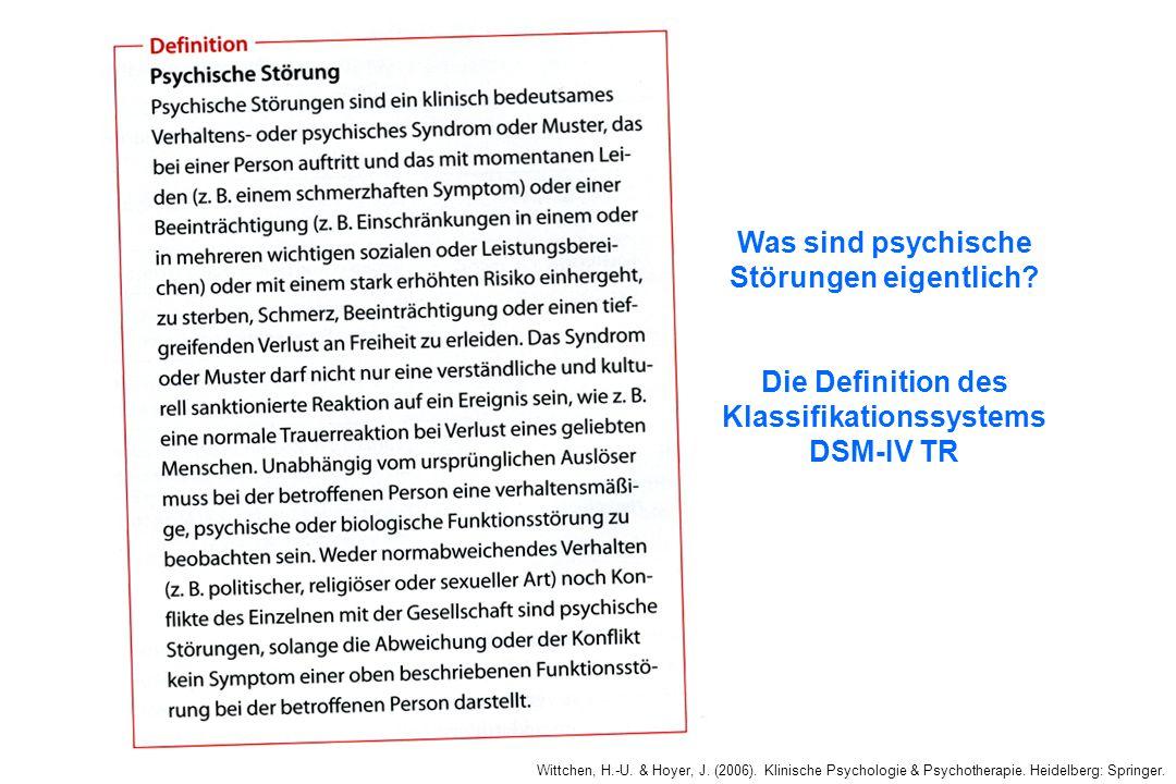 Wittchen, H.-U. & Hoyer, J. (2006). Klinische Psychologie & Psychotherapie. Heidelberg: Springer. Was sind psychische Störungen eigentlich? Die Defini