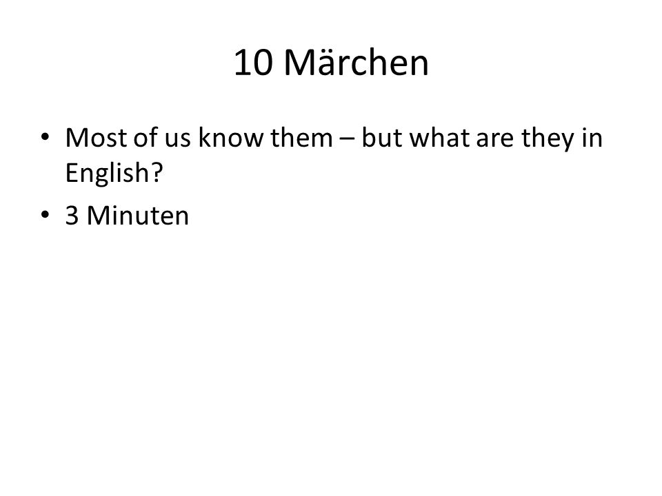 10 Märchen Most of us know them – but what are they in English? 3 Minuten