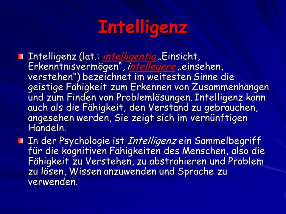 """Intelligenz Intelligenz (lat.: intelligentia """"Einsicht, Erkenntnisvermögen , intellegere """"einsehen, verstehen ) bezeichnet im weitesten Sinne die geistige Fähigkeit zum Erkennen von Zusammenhängen und zum Finden von Problemlösungen."""