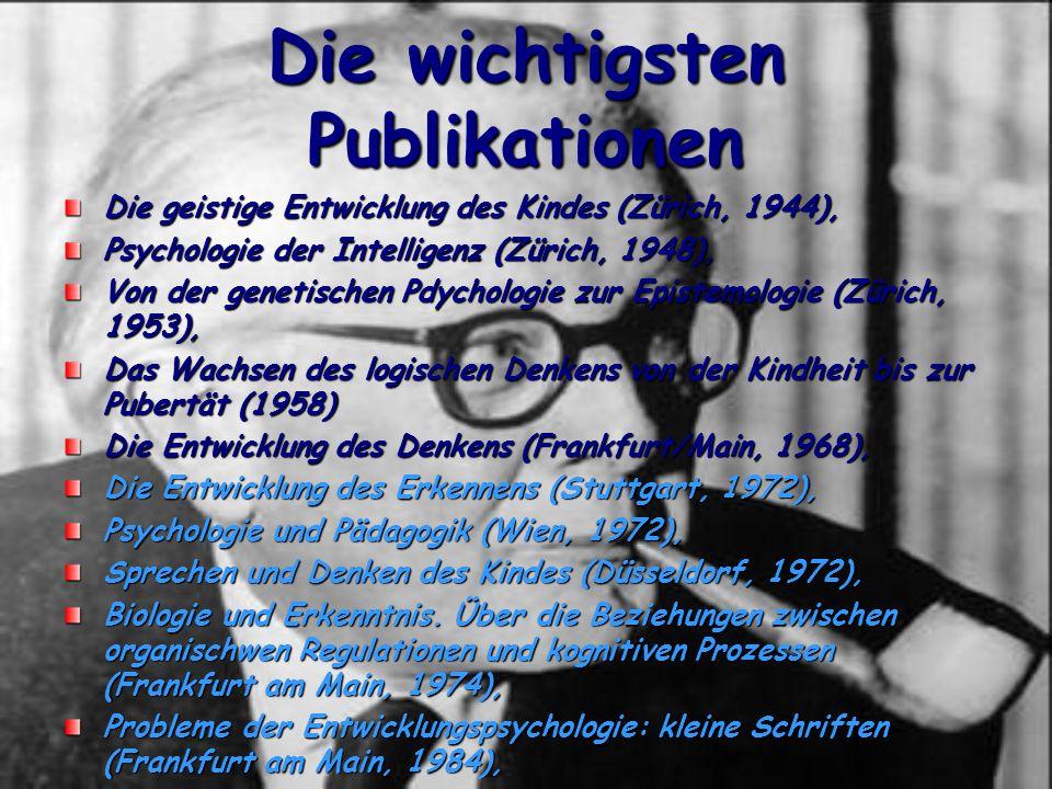 Die wichtigsten Publikationen Die geistige Entwicklung des Kindes (Zürich, 1944), Psychologie der Intelligenz (Zürich, 1948), Von der genetischen Pdychologie zur Epistemologie (Zürich, 1953), Das Wachsen des logischen Denkens von der Kindheit bis zur Pubertät (1958) Die Entwicklung des Denkens (Frankfurt/Main, 1968), Die Entwicklung des Erkennens (Stuttgart, 1972), Psychologie und Pädagogik (Wien, 1972), Sprechen und Denken des Kindes (Düsseldorf, 1972), Biologie und Erkenntnis.