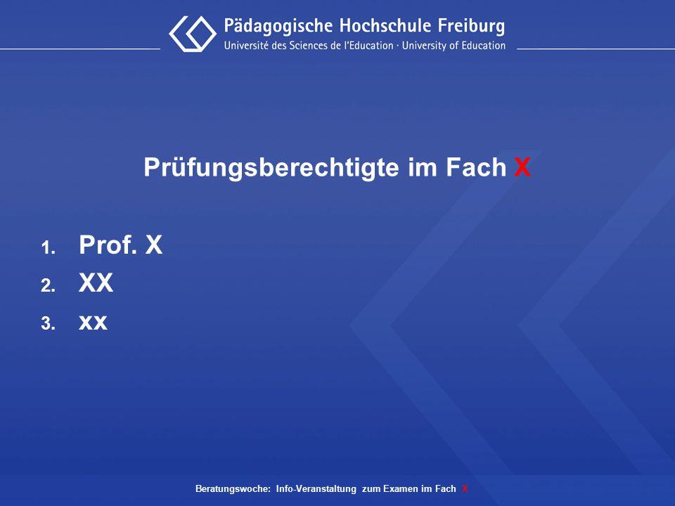 Prüfungsberechtigte im Fach X 1. Prof. X 2. XX 3. xx Beratungswoche: Info-Veranstaltung zum Examen im Fach X
