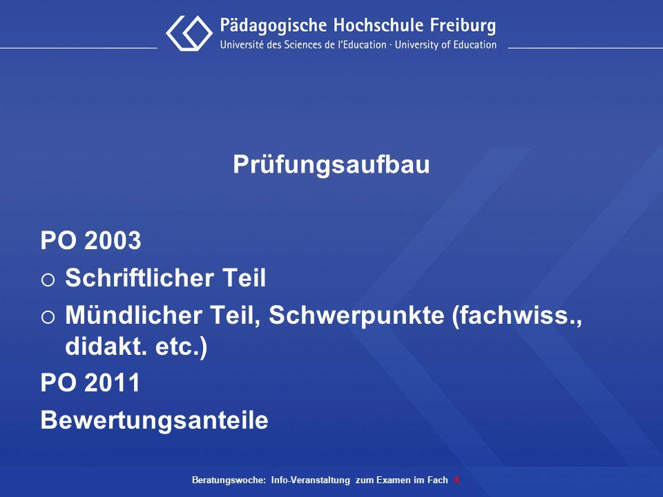 Prüfungsaufbau PO 2003  Schriftlicher Teil  Mündlicher Teil, Schwerpunkte (fachwiss., didakt. etc.) PO 2011 Bewertungsanteile Beratungswoche: Info-V