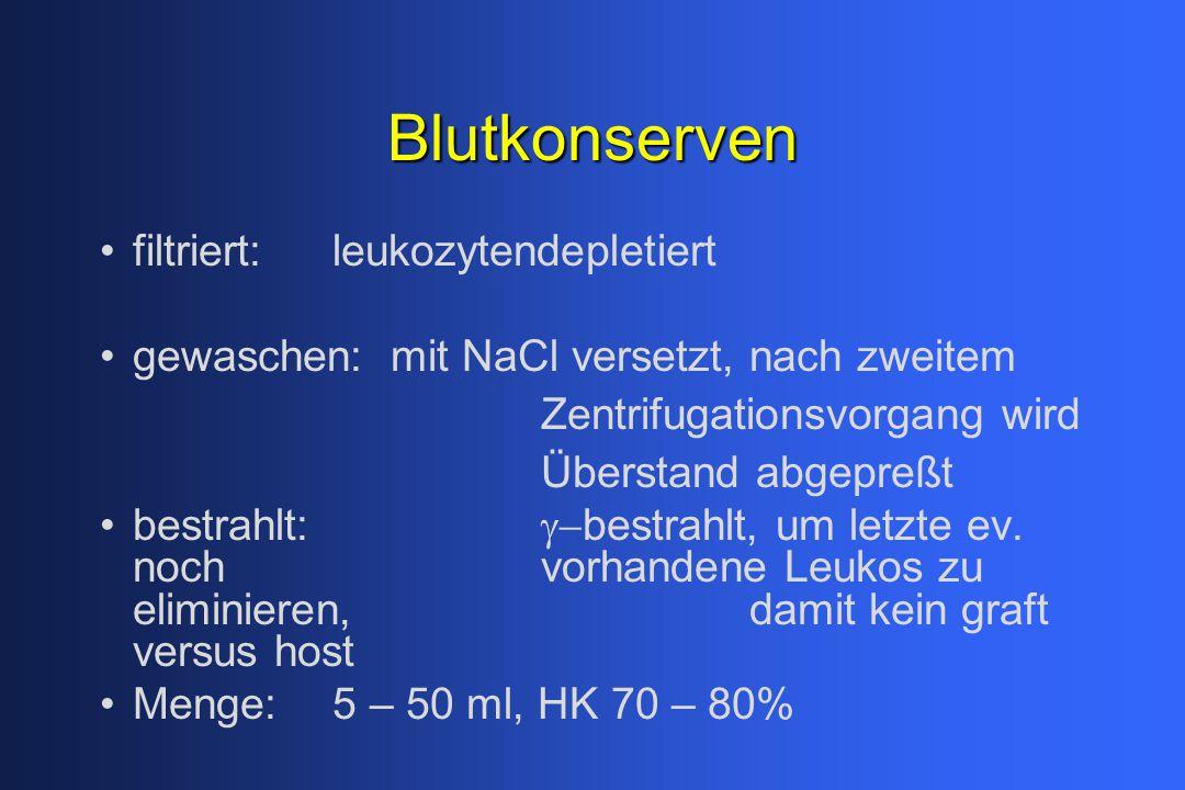 Blutkonserven filtriert: leukozytendepletiert gewaschen: mit NaCl versetzt, nach zweitem Zentrifugationsvorgang wird Überstand abgepreßt bestrahlt: 