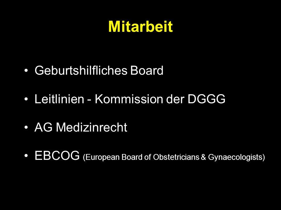 Mitarbeit Geburtshilfliches Board Leitlinien - Kommission der DGGG AG Medizinrecht EBCOG (European Board of Obstetricians & Gynaecologists)