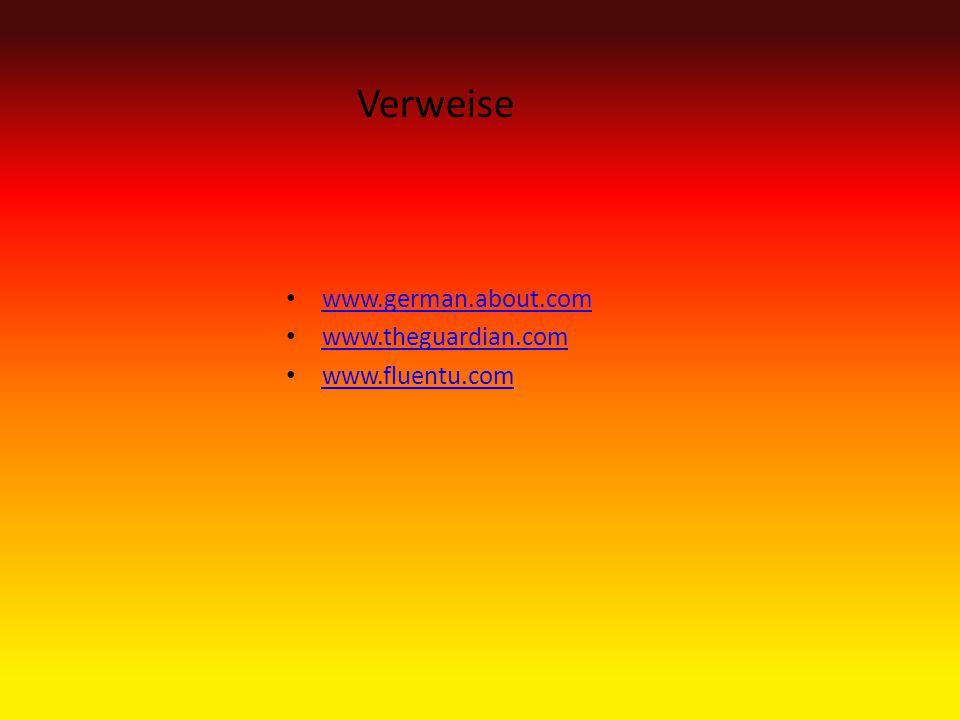 Verweise www.german.about.com www.theguardian.com www.fluentu.com