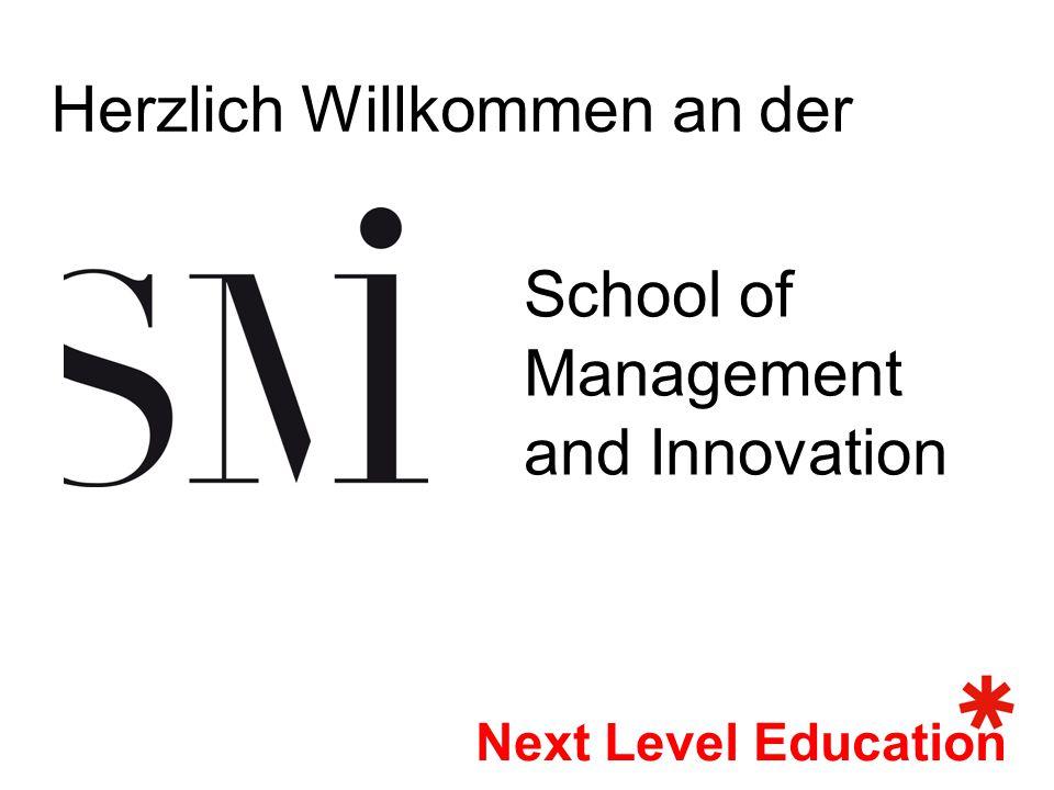School of Management and Innovation Next Level Education Herzlich Willkommen an der