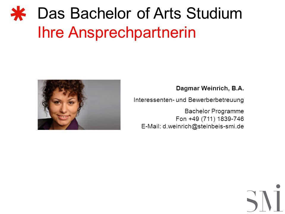 Das Bachelor of Arts Studium Ihre Ansprechpartnerin Dagmar Weinrich, B.A. Interessenten- und Bewerberbetreuung Bachelor Programme Fon +49 (711) 1839-7