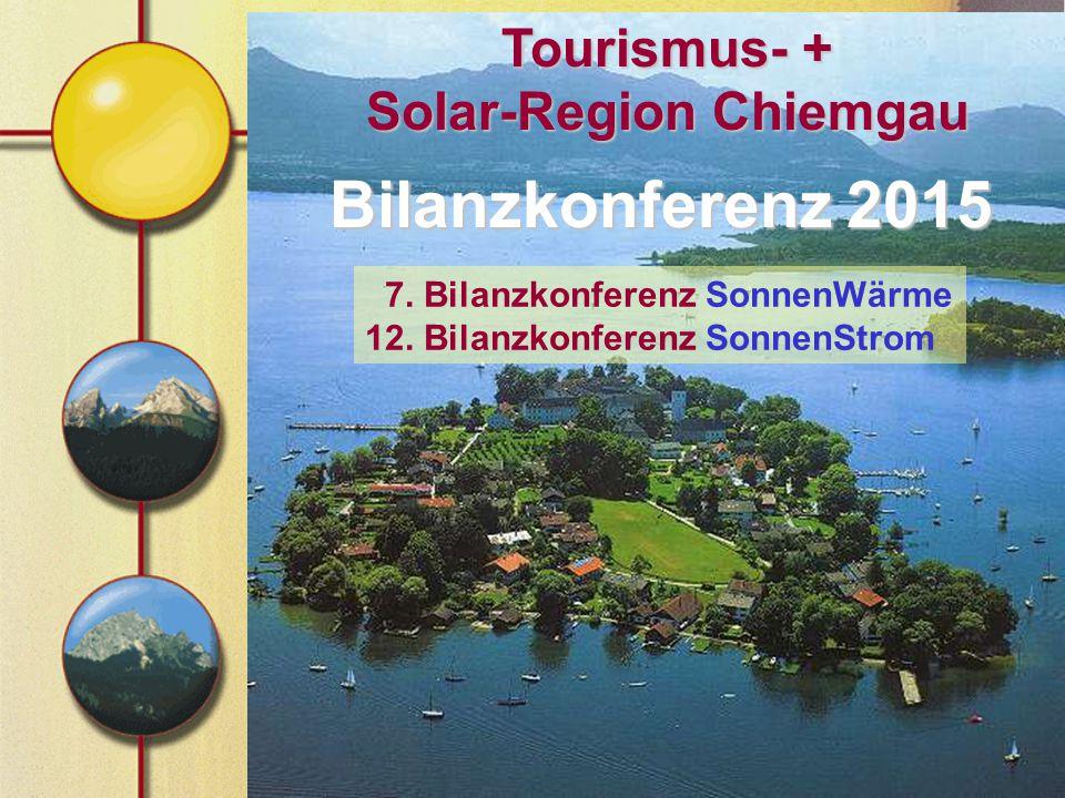 Tourismus- + Solar-Region Chiemgau Bilanzkonferenz 2015 7. Bilanzkonferenz SonnenWärme 12. Bilanzkonferenz SonnenStrom