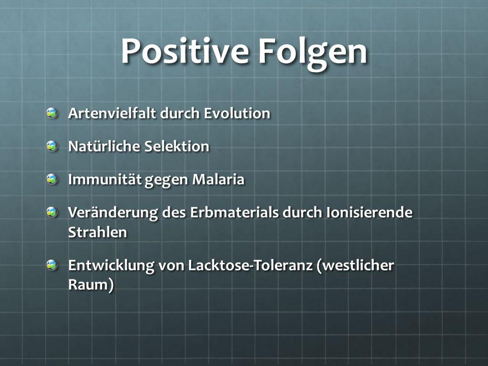 Positive Folgen Artenvielfalt durch Evolution Natürliche Selektion Immunität gegen Malaria Veränderung des Erbmaterials durch Ionisierende Strahlen En