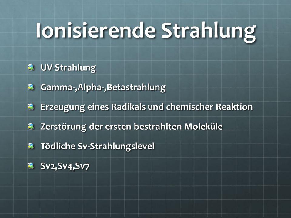 Ionisierende Strahlung UV-StrahlungGamma-,Alpha-,Betastrahlung Erzeugung eines Radikals und chemischer Reaktion Zerstörung der ersten bestrahlten Mole