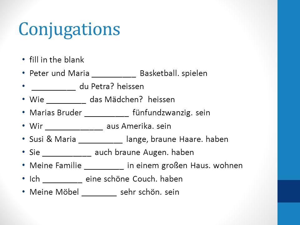 Conjugations fill in the blank Peter und Maria __________ Basketball. spielen __________ du Petra? heissen Wie _________ das Mädchen? heissen Marias B