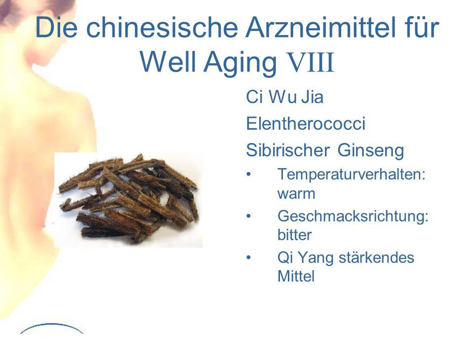 Die chinesische Arzneimittel für Well Aging VIII Ci Wu Jia Elentherococci Sibirischer Ginseng Temperaturverhalten: warm Geschmacksrichtung: bitter Qi Yang stärkendes Mittel