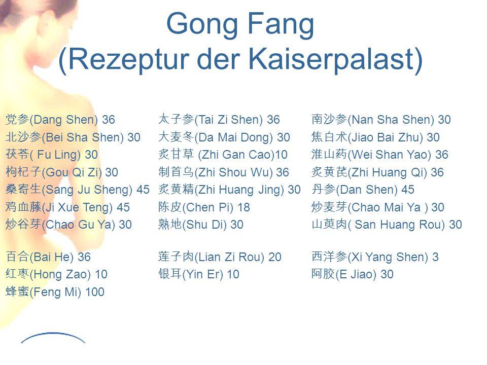 Gong Fang (Rezeptur der Kaiserpalast) 党参 (Dang Shen) 36 太子参 (Tai Zi Shen) 36 南沙参 (Nan Sha Shen) 30 北沙参 (Bei Sha Shen) 30 大麦冬 (Da Mai Dong) 30 焦白术 (Jiao Bai Zhu) 30 茯苓 ( Fu Ling) 30 炙甘草 (Zhi Gan Cao)10 淮山药 (Wei Shan Yao) 36 枸杞子 (Gou Qi Zi) 30 制首乌 (Zhi Shou Wu) 36 炙黄芪 (Zhi Huang Qi) 36 桑寄生 (Sang Ju Sheng) 45 炙黄精 (Zhi Huang Jing) 30 丹参 (Dan Shen) 45 鸡血藤 (Ji Xue Teng) 45 陈皮 (Chen Pi) 18 炒麦芽 (Chao Mai Ya ) 30 炒谷芽 (Chao Gu Ya) 30 熟地 (Shu Di) 30 山萸肉 ( San Huang Rou) 30 百合 (Bai He) 36 莲子肉 (Lian Zi Rou) 20 西洋参 (Xi Yang Shen) 3 红枣 (Hong Zao) 10 银耳 (Yin Er) 10 阿胶 (E Jiao) 30 蜂蜜 (Feng Mi) 100