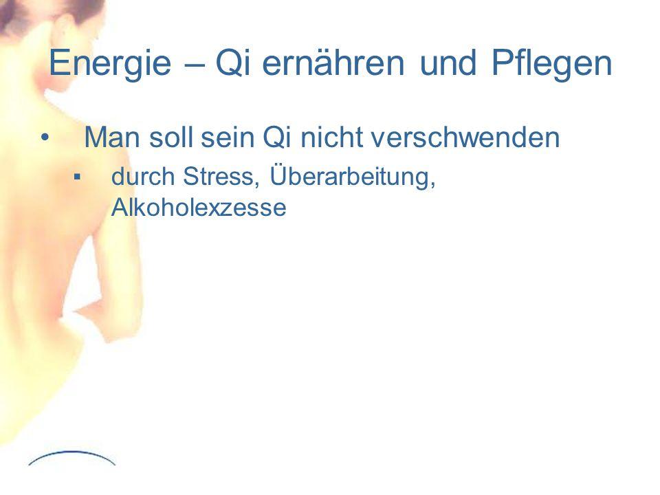 Energie – Qi ernähren und Pflegen Man soll sein Qi nicht verschwenden ▪durch Stress, Überarbeitung, Alkoholexzesse