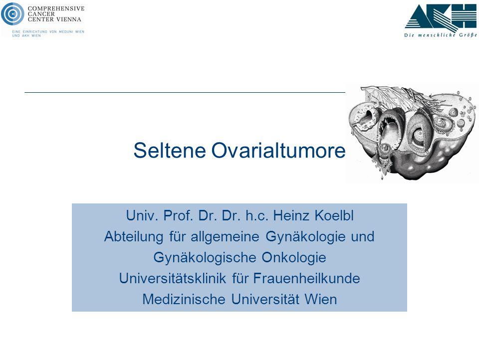 Seltene Ovarialtumore Univ. Prof. Dr. Dr. h.c. Heinz Koelbl Abteilung für allgemeine Gynäkologie und Gynäkologische Onkologie Universitätsklinik für F