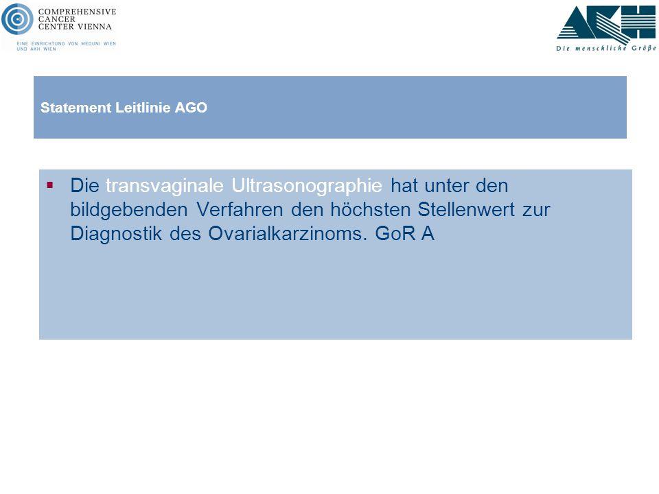 Statement Leitlinie AGO  Die transvaginale Ultrasonographie hat unter den bildgebenden Verfahren den höchsten Stellenwert zur Diagnostik des Ovarialk
