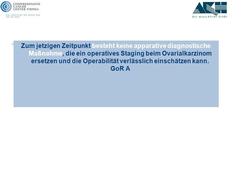 Zum jetzigen Zeitpunkt besteht keine apparative diagnostische Maßnahme, die ein operatives Staging beim Ovarialkarzinom ersetzen und die Operabilität