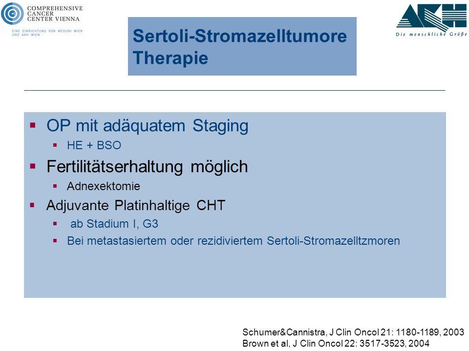 Sertoli-Stromazelltumore Therapie  OP mit adäquatem Staging  HE + BSO  Fertilitätserhaltung möglich  Adnexektomie  Adjuvante Platinhaltige CHT 