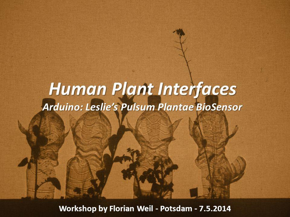 Human Plant Interfaces Arduino: Leslie's Pulsum Plantae BioSensor Workshop by Florian Weil - Potsdam - 7.5.2014