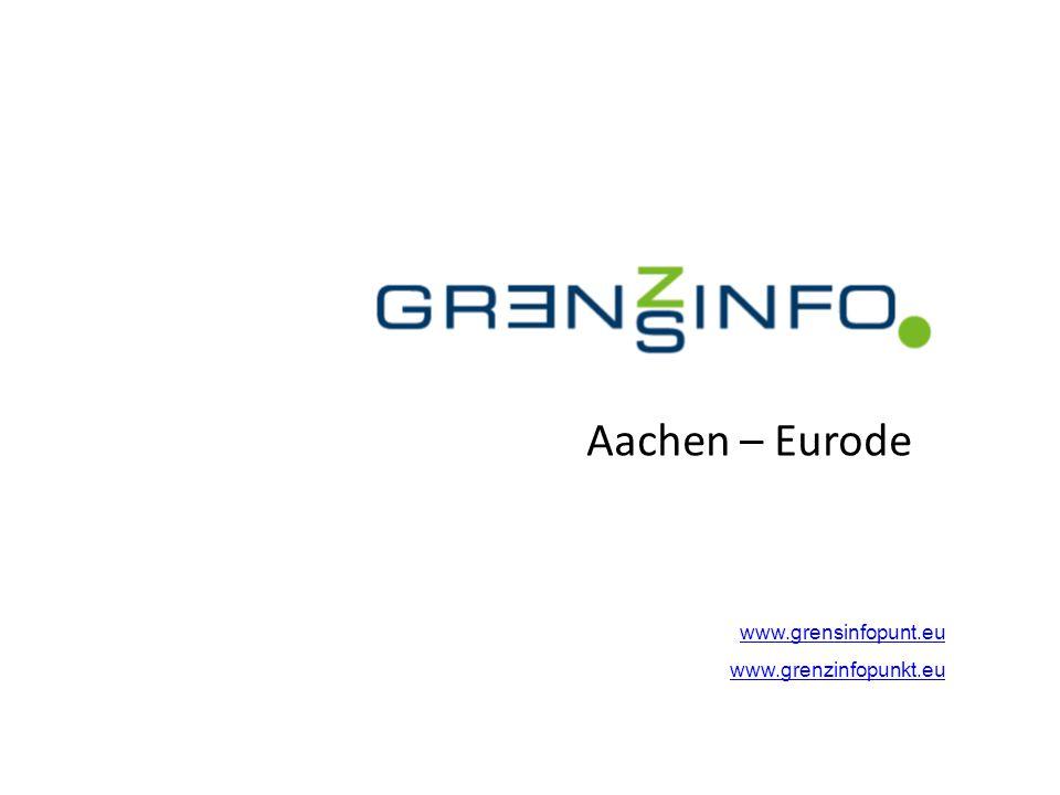 Aachen – Eurode www.grensinfopunt.eu www.grenzinfopunkt.eu