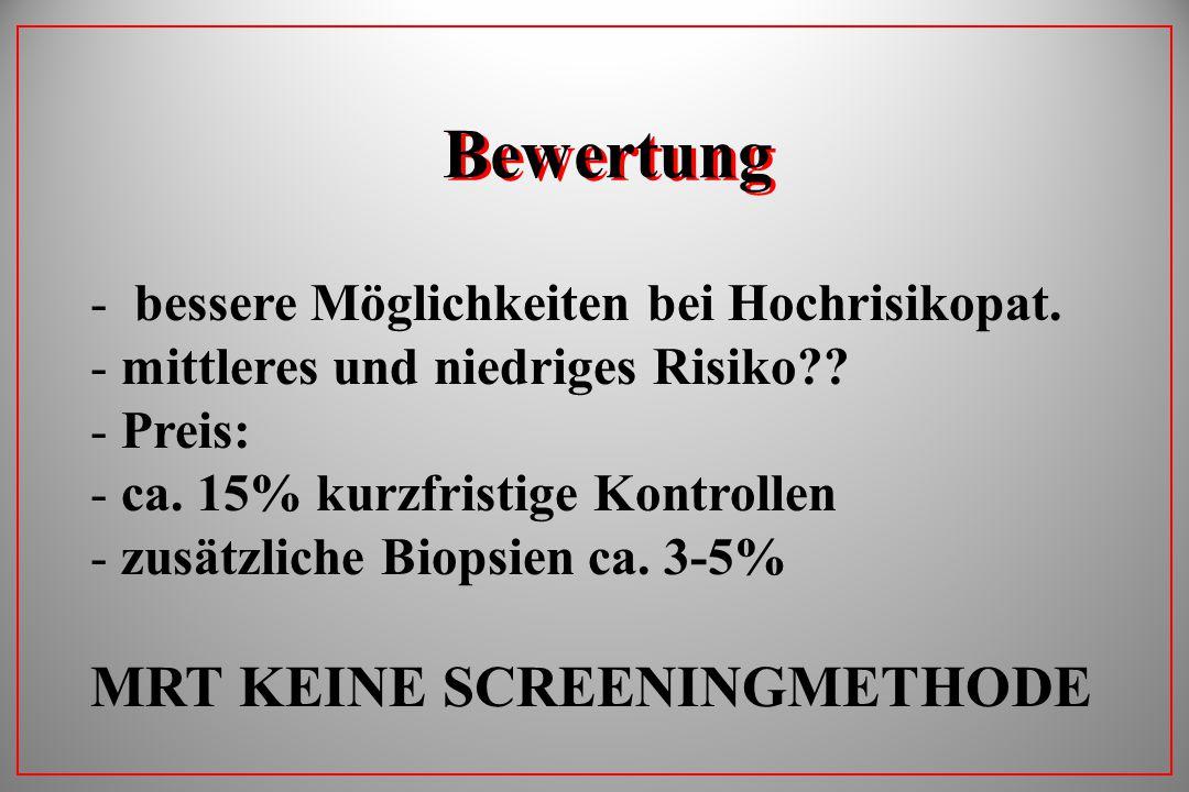 Bewertung - bessere Möglichkeiten bei Hochrisikopat. - mittleres und niedriges Risiko?? - Preis: - ca. 15% kurzfristige Kontrollen - zusätzliche Biops