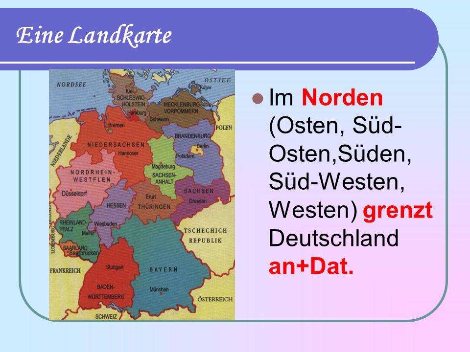 Eine Landkarte Im Norden (Osten, Süd- Osten,Süden, Süd-Westen, Westen) grenzt Deutschland an+Dat.