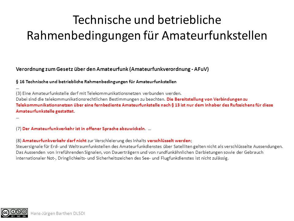 Technische und betriebliche Rahmenbedingungen für Amateurfunkstellen Hans-Jürgen Barthen DL5DI Verordnung zum Gesetz über den Amateurfunk (Amateurfunkverordnung - AFuV) § 11 Rufzeichenanwendung (1) Rufzeichen dienen der Identifikation.