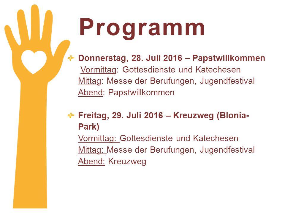 Programm Donnerstag, 28. Juli 2016 – Papstwillkommen Vormittag: Gottesdienste und Katechesen Mittag: Messe der Berufungen, Jugendfestival Abend: Papst