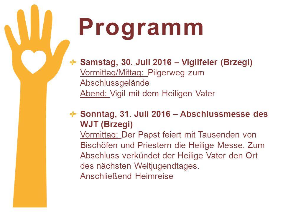 Programm Samstag, 30. Juli 2016 – Vigilfeier (Brzegi) Vormittag/Mittag: Pilgerweg zum Abschlussgelände Abend: Vigil mit dem Heiligen Vater Sonntag, 31