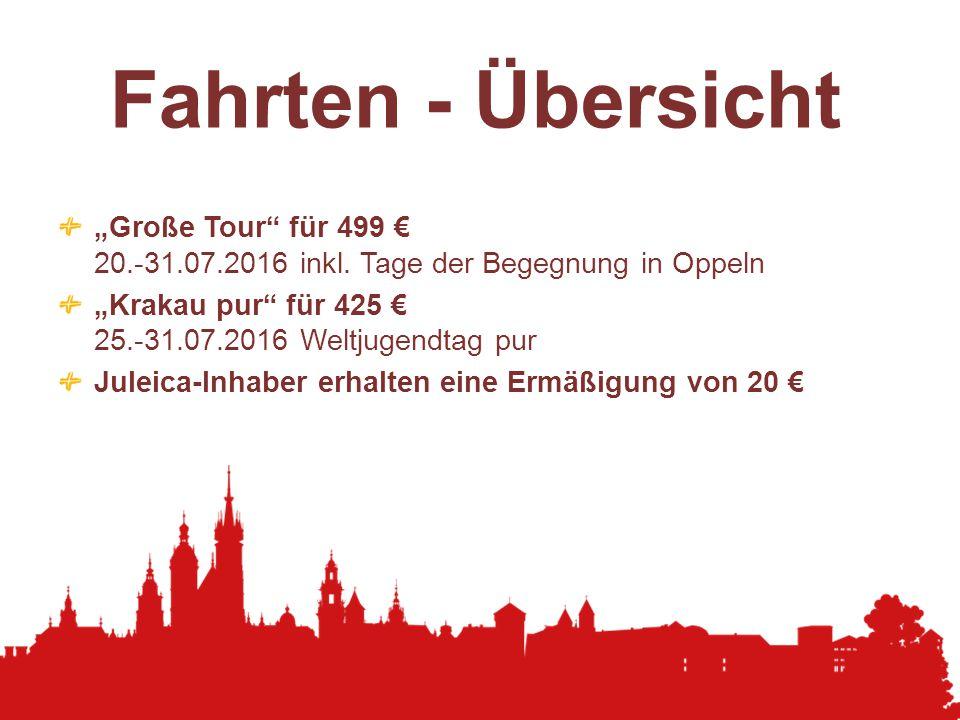 """Fahrten - Übersicht """"Große Tour"""" für 499 € 20.-31.07.2016 inkl. Tage der Begegnung in Oppeln """"Krakau pur"""" für 425 € 25.-31.07.2016 Weltjugendtag pur J"""